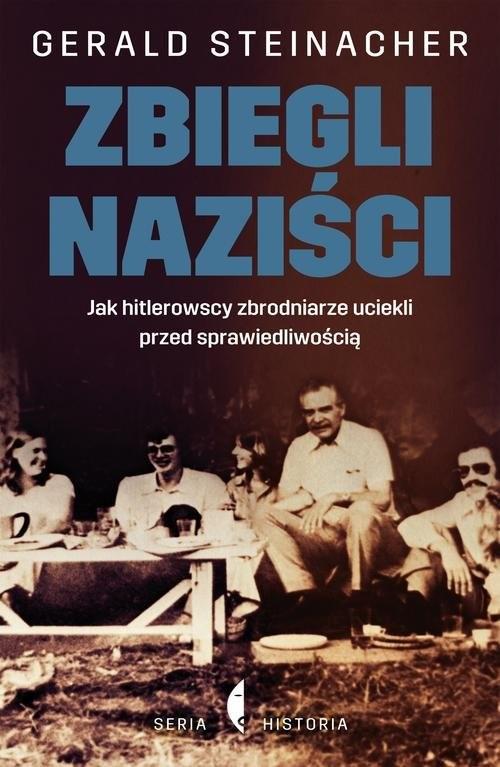 okładka Zbiegli naziści. Jak hitlerowscy zbrodniarze uciekli przed sprawiedliwością, Książka | Steinacher Gerald