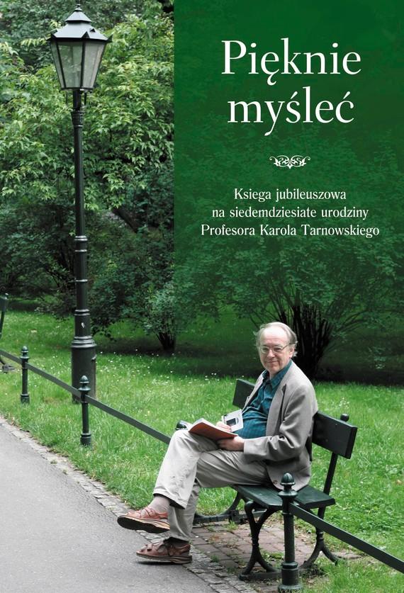 okładka Pięknie myśleć. Księga pamiątkowa na jubileusz 70-lecia urodzin profesora Karola Tarnowskiego, Książka |