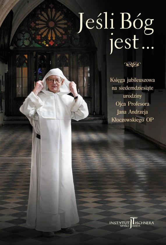 okładka Jeśli Bóg jest... Księga pamiątkowa na siedemdziesiąte urodziny Ojca Profesora Jana Andrzeja Kłoczowskiego OP, Książka |
