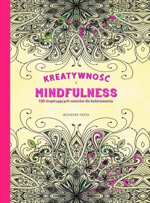 okładka Kreatywność i Mindfulness: 100 inspirujących wzorów do kolorowania, Książka |