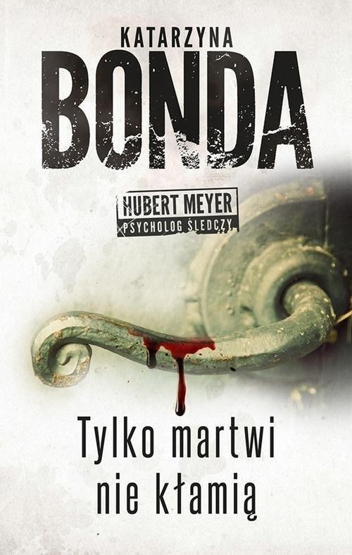okładka Tylko martwi nie kłamią, Książka | Katarzyna Bonda