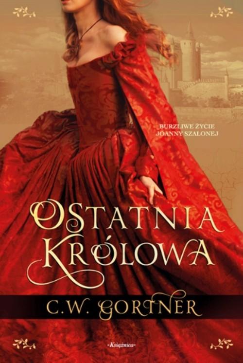 okładka Ostatnia królowa, Książka   Gortner C.W.