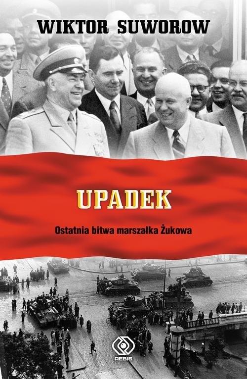 okładka Upadek. Ostatnia bitwa marszałka Żukowa, Książka | Wiktor Suworow
