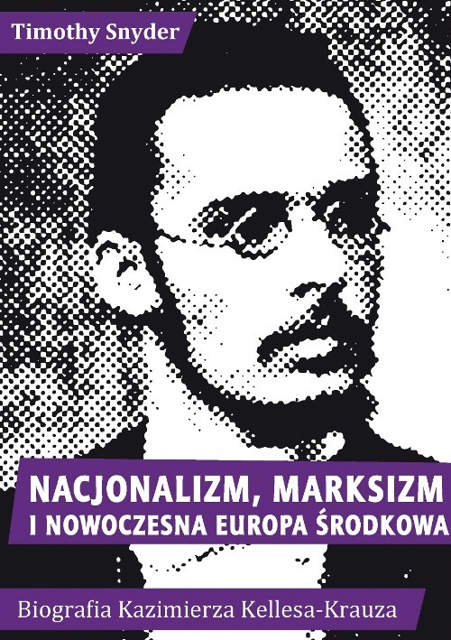 okładka Nacjonalizm, marksizm i nowoczesna Europa Środkowa. Biografia Kazimierza Kelles-Krauza (1872-1905)książka |  | Timothy Snyder