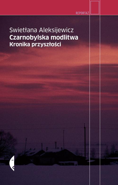 okładka Czarnobylska modlitwa. Kronika przyszłości, Książka | Swietłana Aleksijewicz