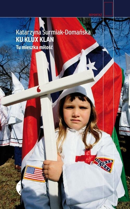 okładka Ku Klux Klan. Tu mieszka miłość, Książka   Surmiak-Domańska Katarzyna