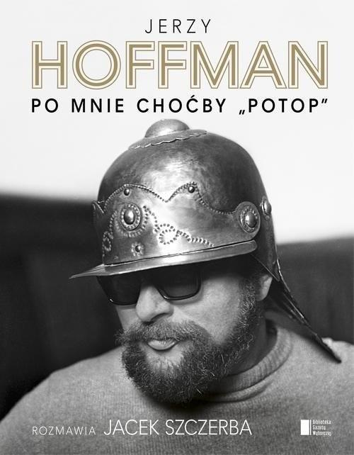 """okładka Po mnie choćby """"Potop"""", Książka   Hoffman Jerzy, Szczerba Jacek"""