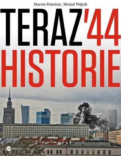 okładka Teraz '44. Historieksiążka      Marcin Dziedzic, Michał Wójcik