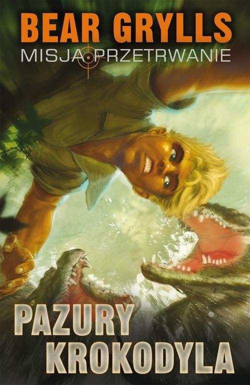 okładka Pazury Krokodyla. Misja przetrwanie, Książka | Bear Grylls