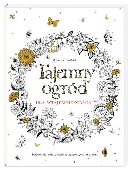 okładka Tajemny ogród dla wtajemniczonych. Książka do kolorowania z wyrywanymi kartkami, Książka | Basford Johanna