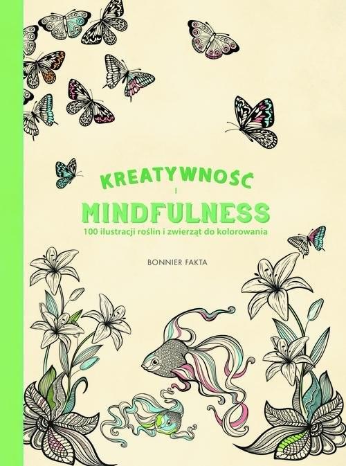 okładka Kreatywność i Mindfulness: 100 ilustracji roślin i zwierząt do kolorowania, Książka |