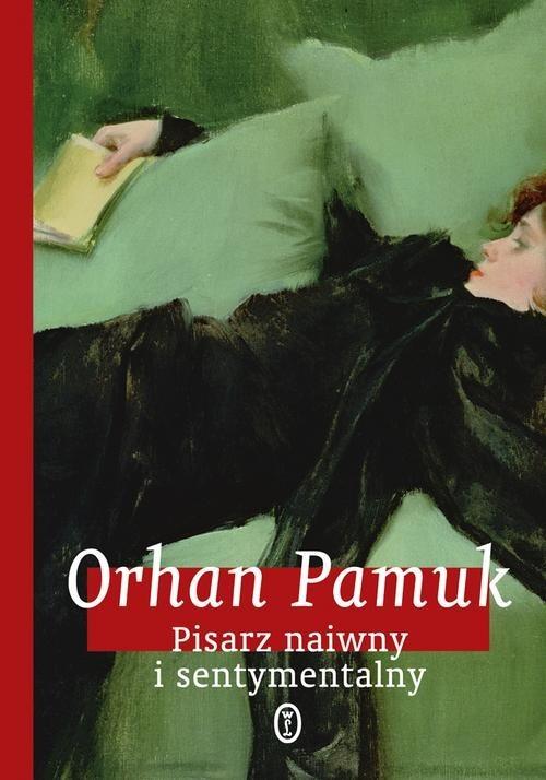 okładka Pisarz naiwny i sentymentalny , Książka | Orhan Pamuk