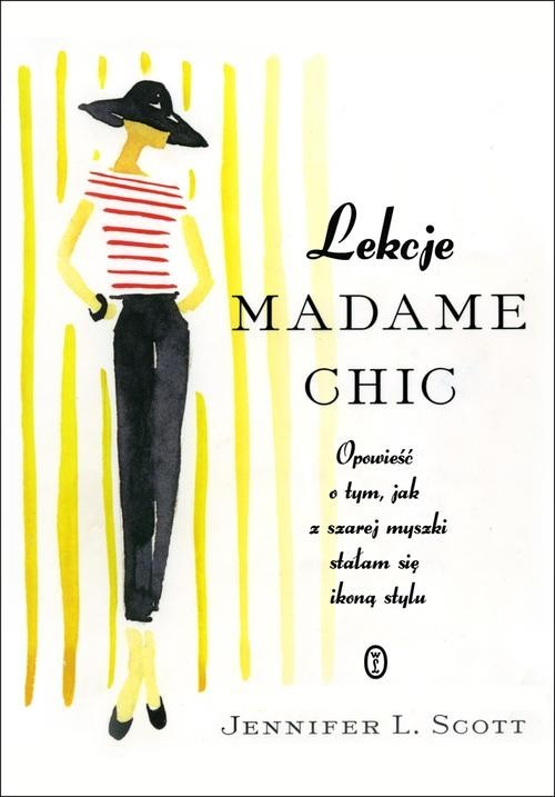 okładka Lekcje Madame Chic. Opowieść o tym, jak z szarej myszki stałam się ikoną stylu, Książka | L. Scott Jennifer