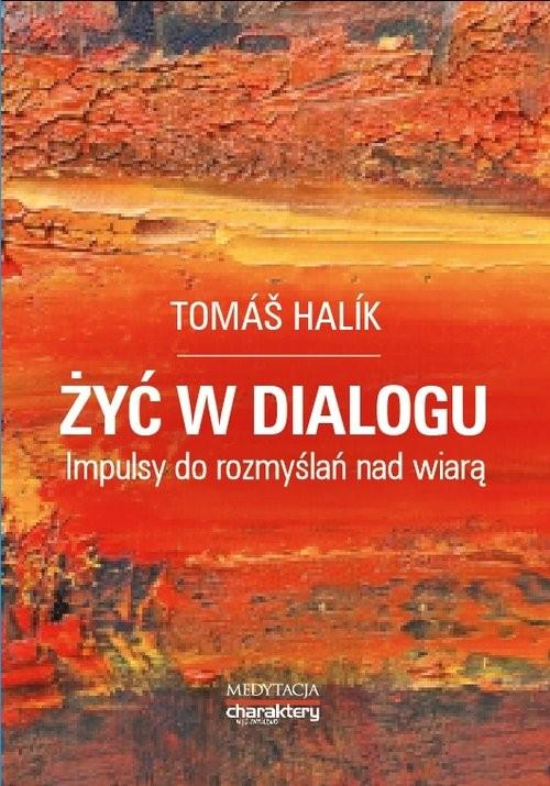 okładka Żyć w dialogu. Impulsy do rozmyślań nad wiarą, Książka | Tomas Halik