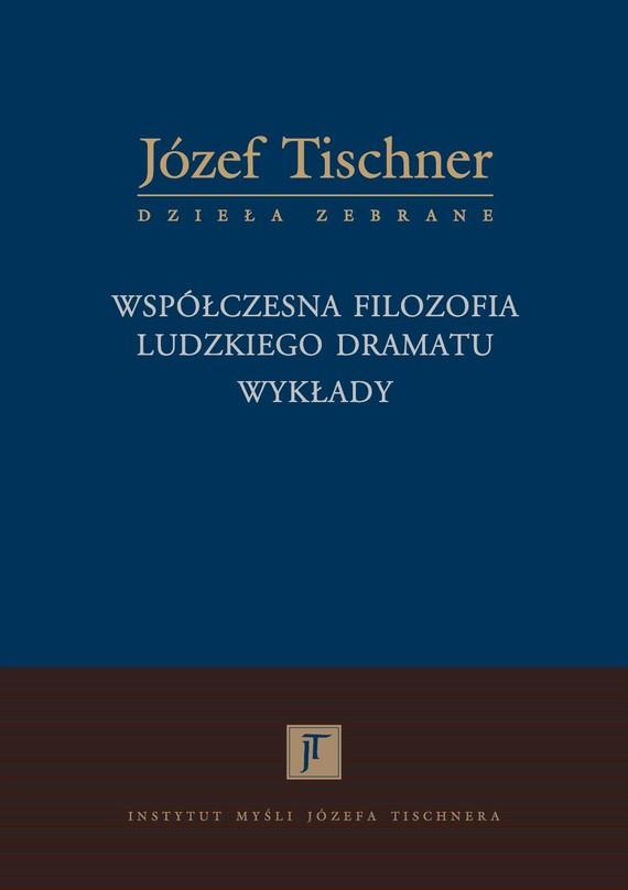okładka Współczesna filozofia ludzkiego dramatu. Wykłady, Książka | Józef Tischner