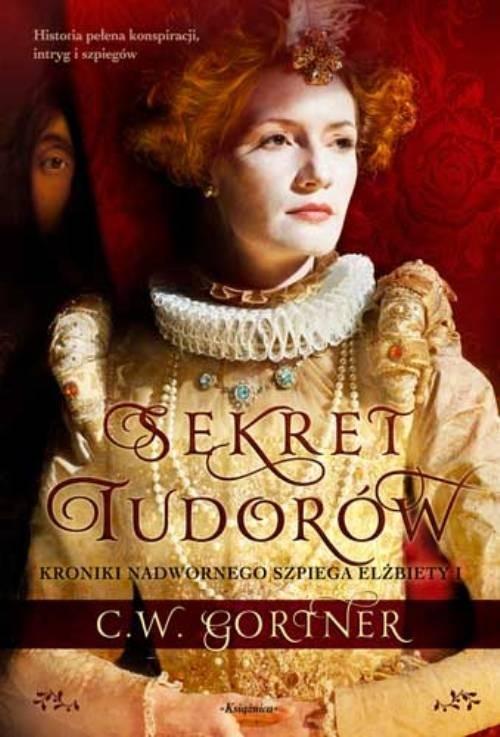 okładka Sekret Tudorów, Książka   Gortner C.W.