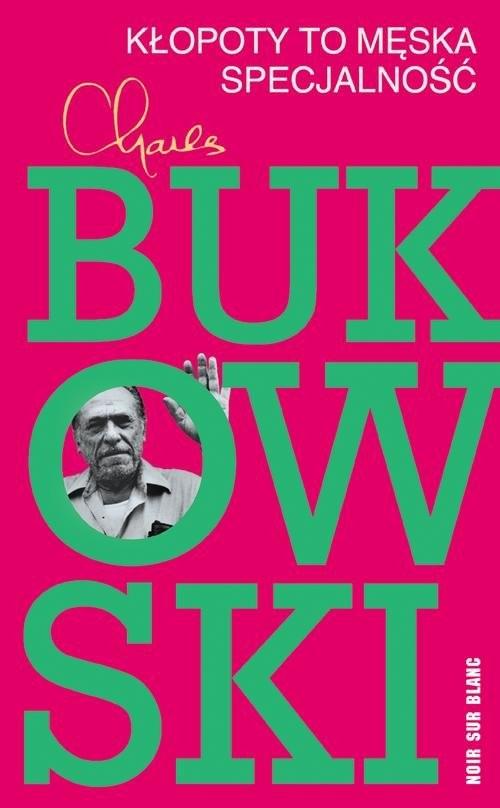 okładka Kłopoty to męska specjalność, Książka | Charles Bukowski