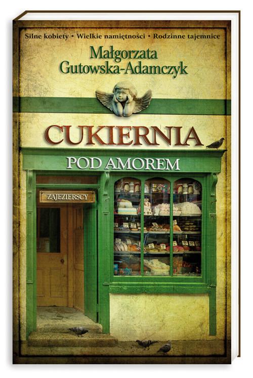 okładka Cukiernia pod Amorem. Tom 1. Zajezierscy , Książka | Gutowska-Adamczyk Małgorzata
