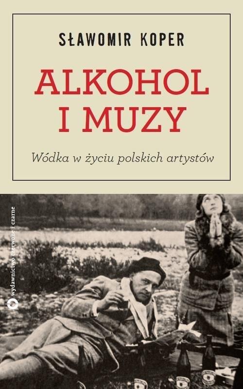 okładka Alkohol i muzy. Wódka w życiu polskich artystów, Książka | Koper Sławomir