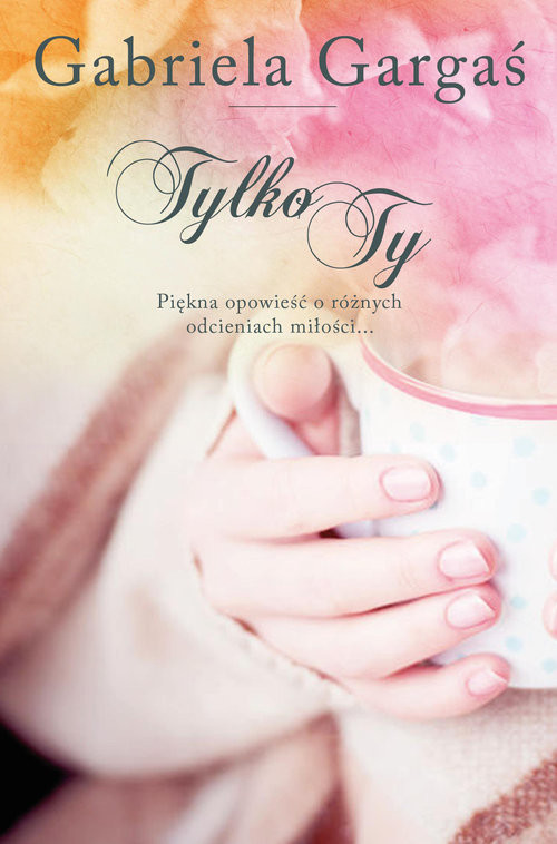 okładka Tylko Ty, Książka | Gargaś Gabriela