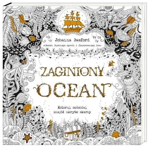 okładka Zaginiony ocean. Koloruj, ozdabiaj, znajdź ukryte skarby, Książka | Basford Johanna