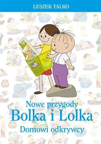 okładka Nowe przygody Bolka i Lolka. Domowi odkrywcyksiążka      Talko Leszek