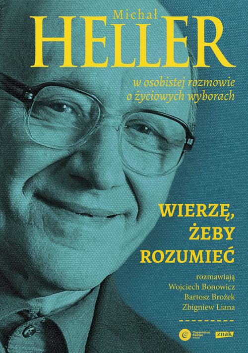 okładka Wierzę, żeby rozumiećksiążka |  | Michał Heller, Wojciech Bonowicz, Bartosz Brożek, Zbigniew Liana