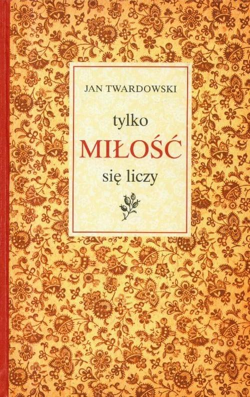 okładka Tylko miłość się liczy, Książka | Twardowski Jan