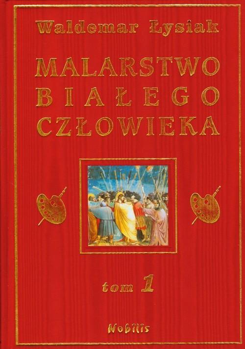 okładka Malarstwo białego człowieka. Tom 1, Książka | Łysiak Waldemar