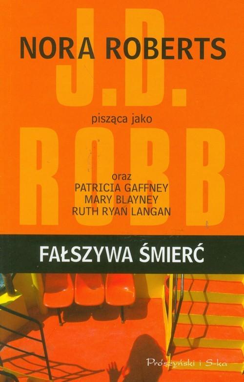 okładka Fałszywa śmierć, Książka | Nora Roberts, J.D. Robb, Gaffney Patricia, Blayney Mary
