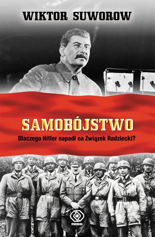 okładka Samobójstwo. Dlaczego Hitler napadł na Związek Radziecki?, Książka | Suworow Wiktor