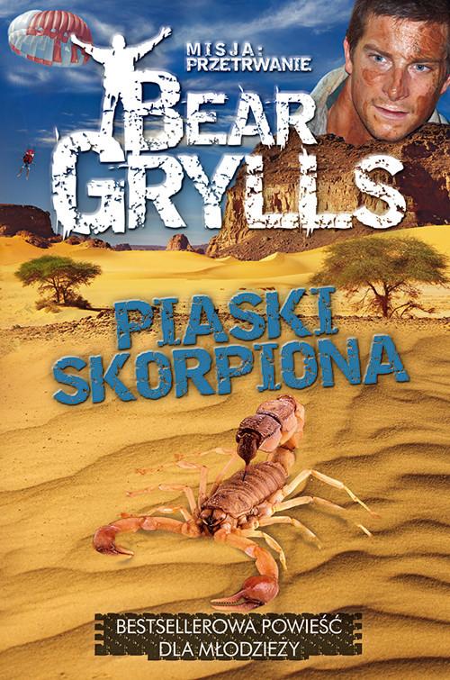 okładka Misja Przetrwanie. Piaski skorpiona, Książka | Bear Grylls