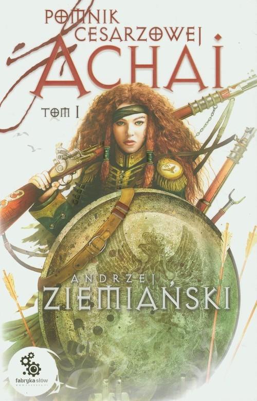okładka Pomnik cesarzowej Achai. Tom 1, Książka | Ziemiański Andrzej