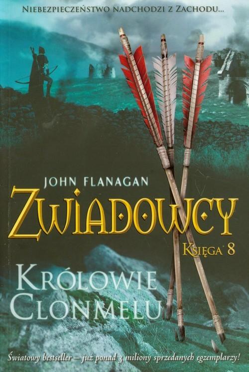 okładka Zwiadowcy. Księga 8. Królowie Clonmelu, Książka | John Flanagan