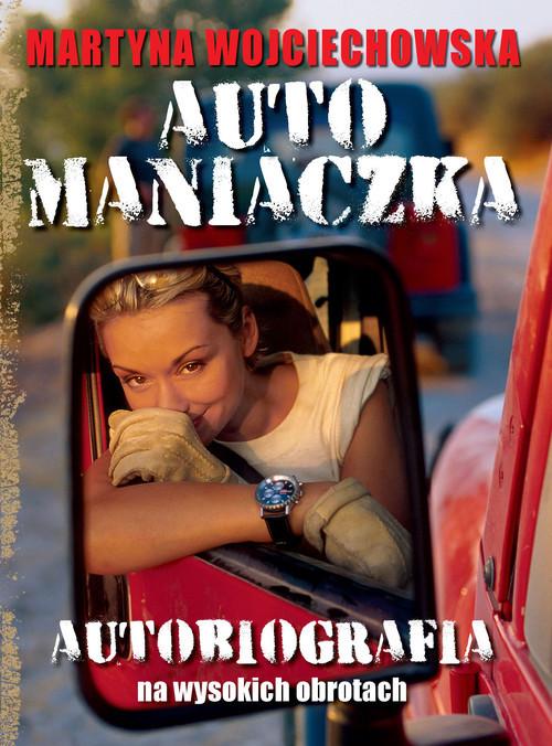 okładka Automaniaczka. Autobiografia na wysokich obrotach, Książka | Martyna Wojciechowska