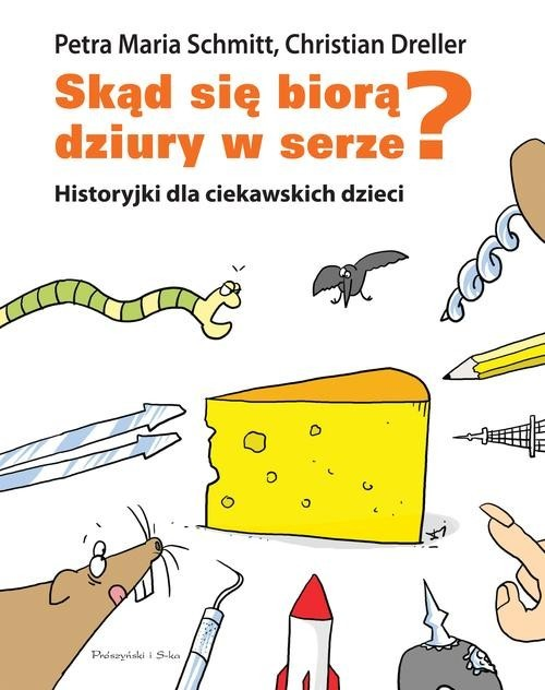okładka Skąd się biorą dziury w serze? Historyjki dla ciekawskich dzieci, Książka | Dreller Christian, Maria Schmitt Petra