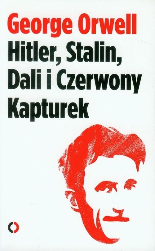 okładka Hitler, Stalin, Dali i Czerwony Kapturek, Książka | George Orwell