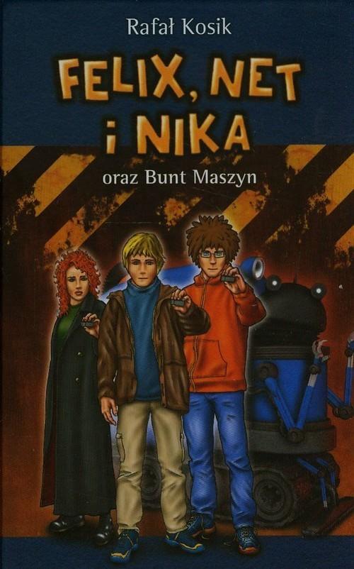 okładka Felix, Net i Nika oraz Bunt Maszynksiążka      Kosik Rafał