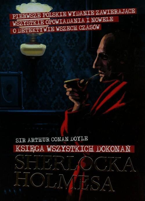 okładka Księga wszystkich dokonań Sherlocka Holmesa, Książka | Arthur Conan Doyle