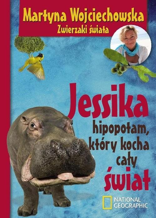 okładka Jessika, hipopotam, który kocha cały świat, Książka | Wojciechowska Martyna