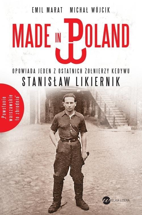 okładka Made in Poland. Opowiada jeden z ostatnich żołnierzy Kedywu Stanisław Likiernik, Książka | Marat Emil, Wójcik Michał