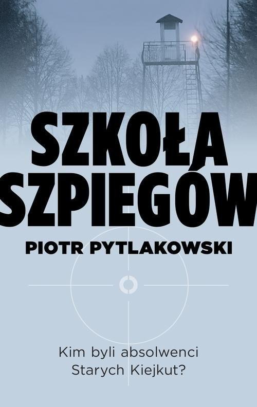 okładka Szkoła szpiegów, Książka | Pytlakowski Piotr