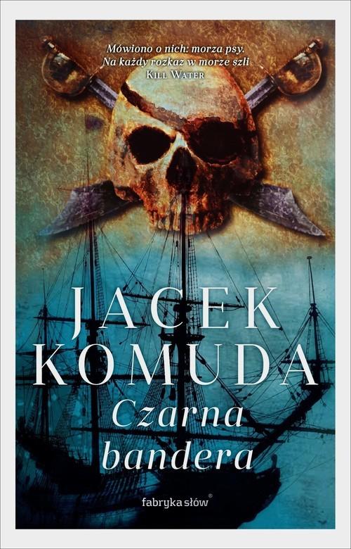 okładka Czarna bandera, Książka | Komuda Jacek