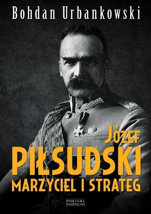 okładka Józef Piłsudski. Marzyciel i strateg, Książka | Bohdan Urbankowski