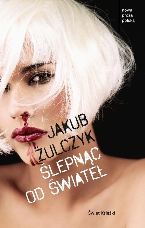 okładka Ślepnąc od światełksiążka      Jakub Żulczyk