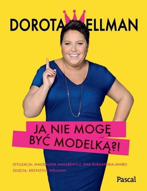 okładka Ja nie mogę być modelką?!, Książka | Dorota Wellman