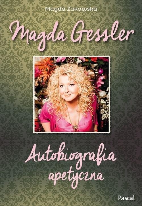 okładka Magda Gessler. Autobiografia apetycznaksiążka      Gessler Magda, Żakowska Magda
