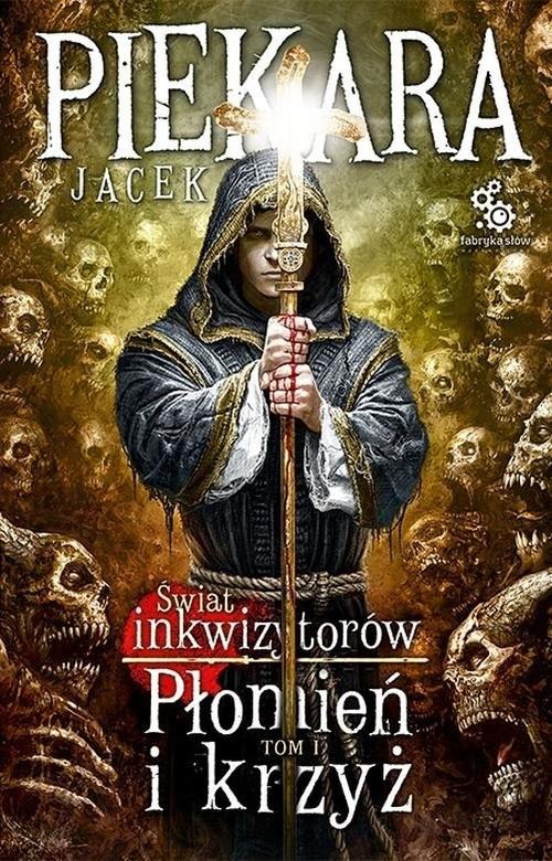 okładka Świat inkwizytorów. Tom 1: Płomień i krzyż, Książka | Jacek Piekara