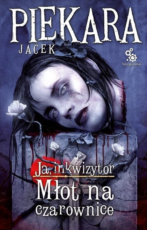 okładka Ja, Inkwizytor. Młot na czarowniceksiążka |  | Piekara Jacek