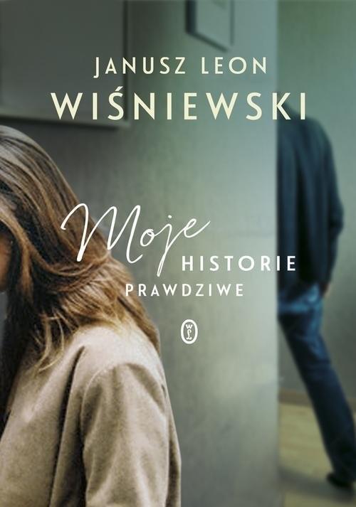 okładka Moje historie prawdziwe, Książka | Janusz L. Wiśniewski
